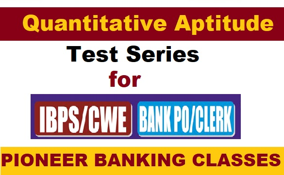 Quantitative Aptitude Test Series for SBI, IBPS and other Banking Exams